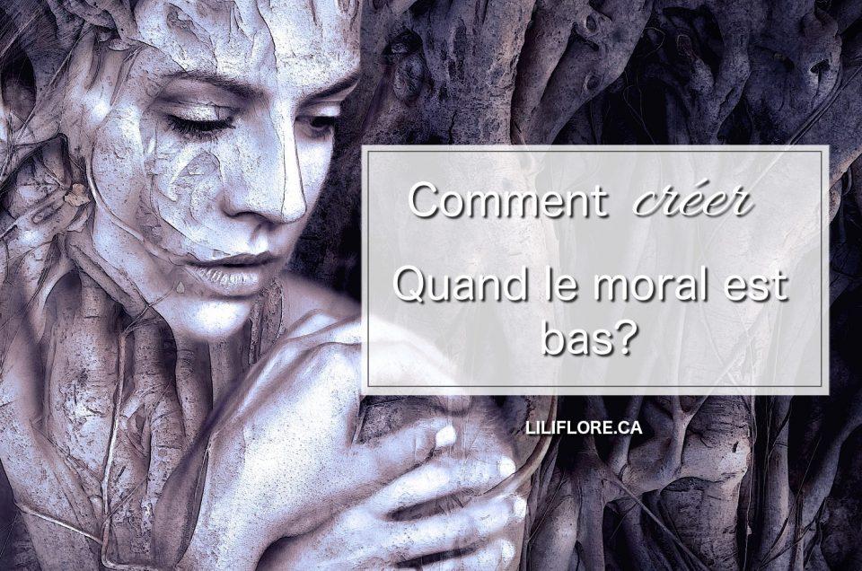 Comment créer quand le moral est bas?